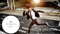 The Celebrity Edit- Varun Dhawan